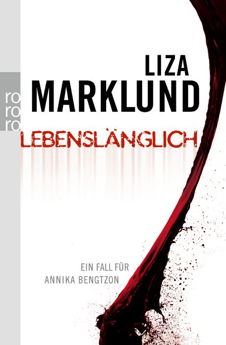 Lebenslänglich: Ein Fall für Annika Bengtzon (rororo) - Liza Marklund