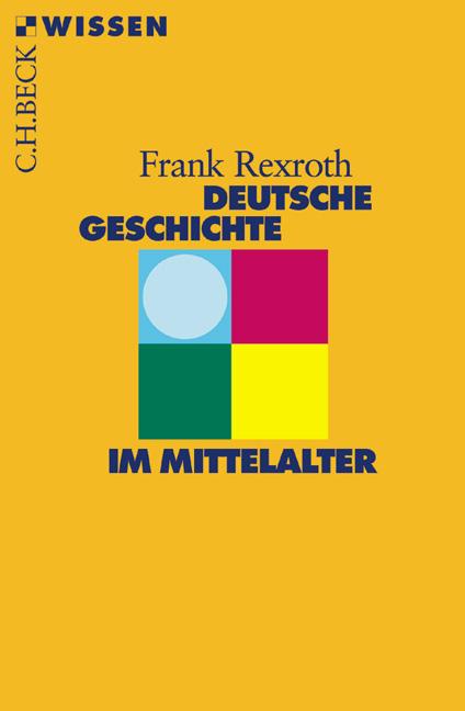 Deutsche Geschichte im Mittelalter - Frank Rexroth