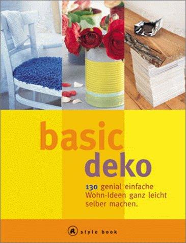 Basic Deko. A style book. 130 genial einfache W...