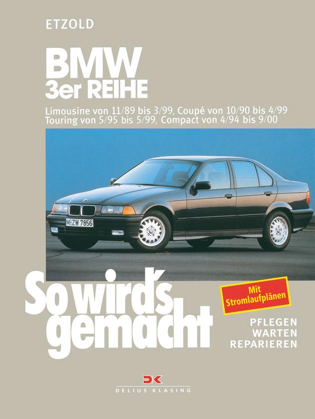 So wirds gemacht: So wird´s gemacht, Bd.74, BMW 3er-Reihe Limousine von 11/89 bis 3/99, Coupe von 10/90 bis 4/99, Tourin