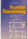 Die perfekte Hausentstörung: Kurzgefasste Fachkunde für Radiästheten - Wilton Kullmann