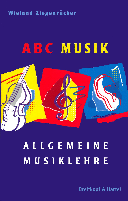 ABC Musik. Allgemeine Musiklehre: 446 Lehr- und Lernsätze - Wieland Ziegenrücker