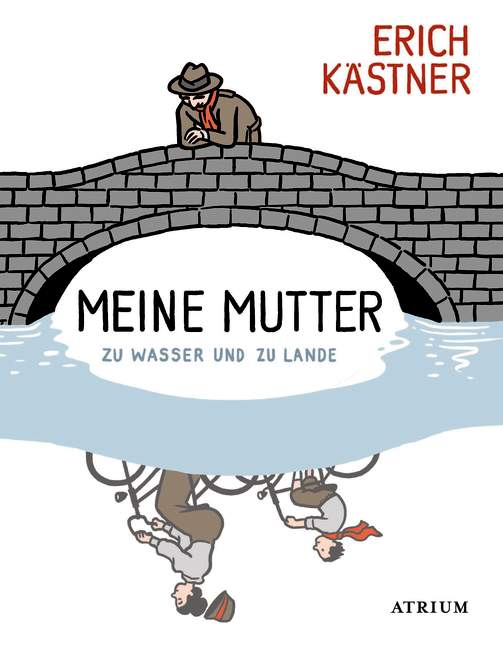 Meine Mutter zu Wasser und zu Lande: Geschichten, Gedichte, Briefe - Erich Kästner