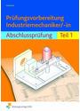 Prüfungsvorbereitung Industriemechaniker/-in 1: Abschlussprüfung - Peter Schierbock