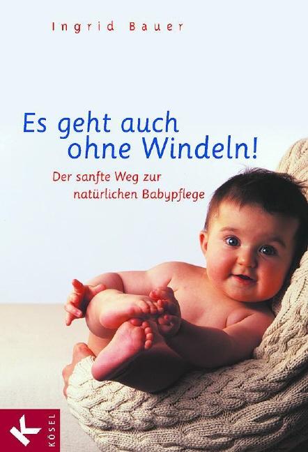 Es geht auch ohne Windeln!: Der sanfte Weg zur natürlichen Babypflege - Ingrid Bauer
