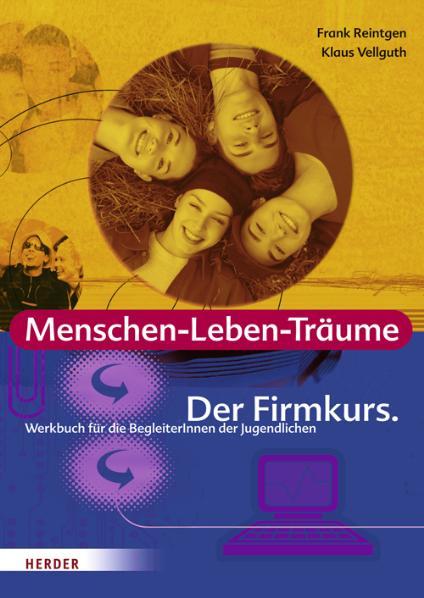 Menschen-Leben-Träume: Der Firmkurs. Werkbuch für die BegleiterInnen der Jugendlichen
