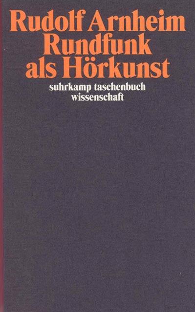 Rundfunk als Hörkunst: Und weitere Aufsätze zum Hörfunk - Rudolf Arnheim