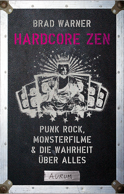 Hardcore Zen: Punkrock, Monsterfilme & die Wahr...