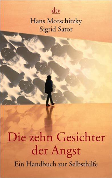 Die zehn Gesichter der Angst: Ein Handbuch zur Selbsthilfe - Hans Morschitzky
