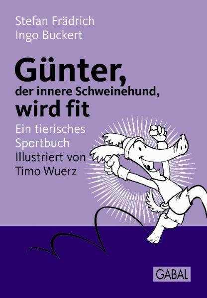 Günter, der innere Schweinehund, wird fit: Ein ...