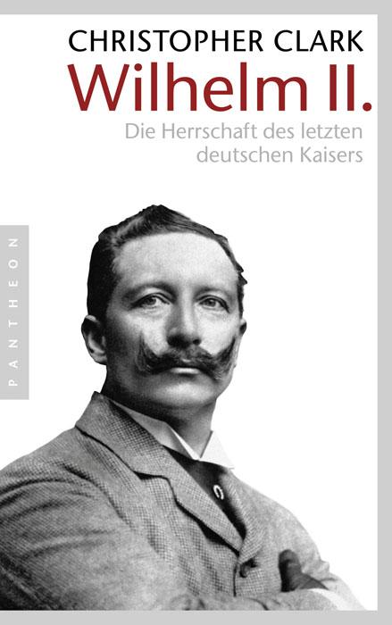 Wilhelm II.: Die Herrschaft des letzten deutschen Kaisers - Christopher Clark