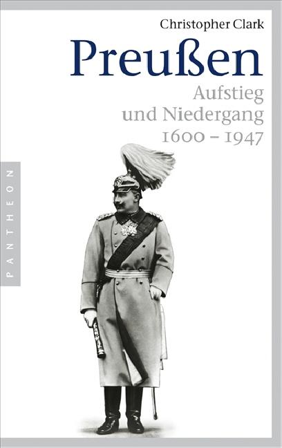 Preußen. Aufstieg und Niedergang 1600 - 1947 - Christopher Clark