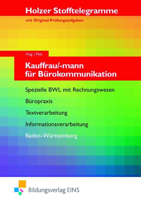 Kauffrau/mann für Bürokommunikation. Aufgabenband. Baden-Württemberg: Spezielle BWL mit Rechnungswesen, Büropraxis, Textverarbeitung, ... ... Stofftelegramme mit Original-Prüfungsaufgaben - Hartmut Hug