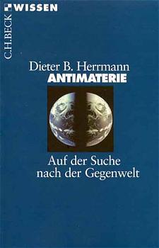 Antimaterie: Auf der Suche nach der Gegenwelt - Dieter B. Herrmann