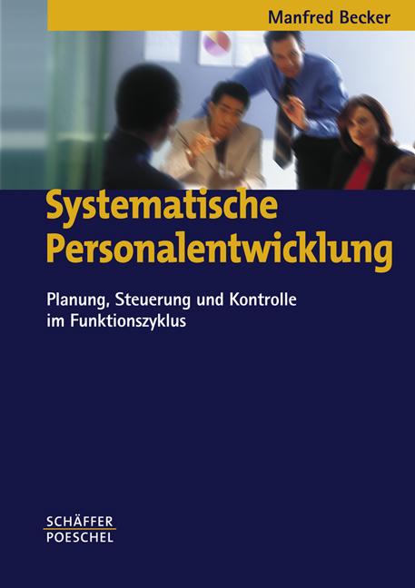 Systematische Personalentwicklung: Planung, Steuerung und Kontrolle im Funktionszyklus - Manfred Becker