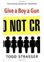 Give a Boy a Gun - Todd Strasser