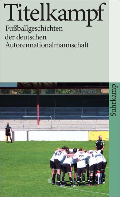 Titelkampf: Fußballgeschichten der deutschen Autorennationalmannschaft - Albert Ostermaier