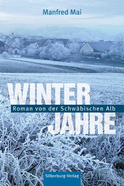 Winterjahre: Roman von der Schwäbischen Alb - Manfred Mai