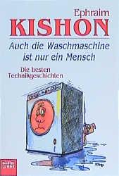 Auch die Waschmaschine ist nur ein Mensch. Die besten Technikgeschichten. - Ephraim Kishon