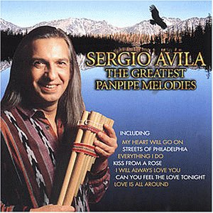 Sergio Avila - The Greatest Pan Pipe Melodies