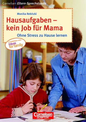Hausaufgaben - kein Job für Mama - Monika Rebitzki
