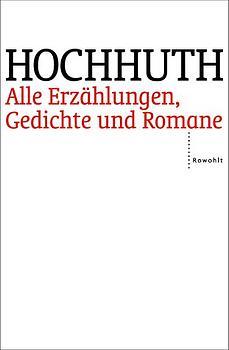 Alle Erzählungen, Gedichte und Romane - Rolf Hochhuth