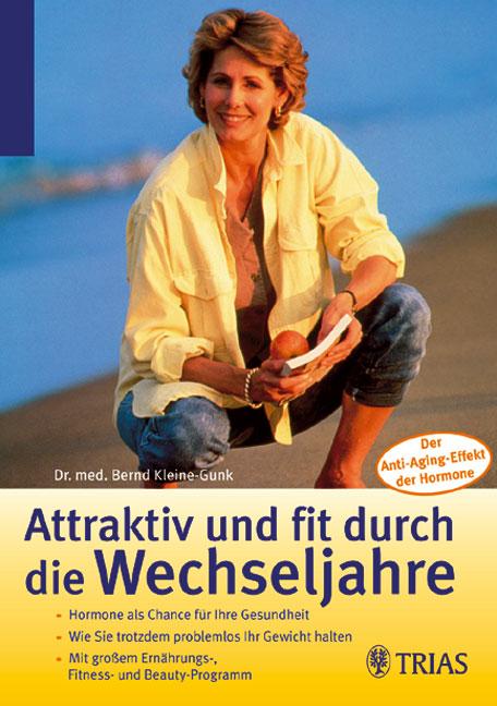 Attraktiv und fit durch die Wechseljahre: Hormone als Chance für Ihre Gesundheit. Wie Sie trotzdem problemlos Ihr Gewicht halten. Mit großem ... Der Anti-Aging-Effekt der Hormone - Bernd Kleine-Gunk