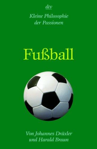 Fußball: Kleine Philosophie der Passionen - Har...