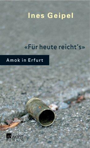 Für heute reicht´s. Amok in Erfurt - Ines Geipel