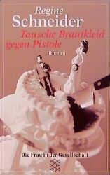 Tausche Brautkleid gegen Pistole. - Regine Schneider