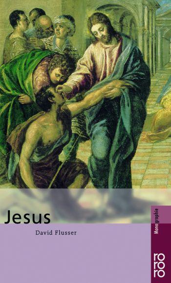 Jesus: Mit Selbstzeugnissen und Bilddokumenten (monographien) - David Flusser