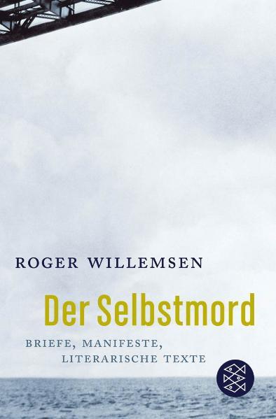Der Selbstmord: Briefe, Manifeste, literarische Texte - Roger Willemsen
