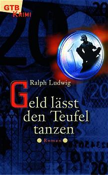 Geld lässt den Teufel tanzen - Ralph Ludwig