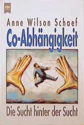 Co-Abhängigkeit: Die Sucht hinter der Sucht - Anne Wilson Schaef