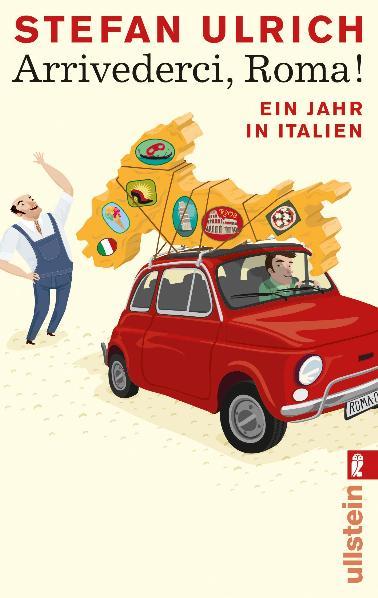 Arrivederci, Roma!: Ein Jahr in Italien - Stefan Ulrich