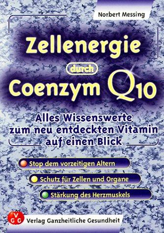 Zellenergie durch Coenzym Q10: Alles Wissenswerte zum neuentdeckten Vitamin auf einen Blick. Stärkung des Herzmuskels - Schutz für Zellen und Organe - ... dem vorzeitigen Altern. (Edition Blickpunkt) - Norbert Messing