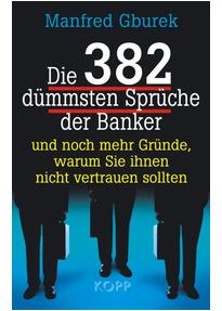 382 dümmsten sprüche der banker und noch mehr gründe