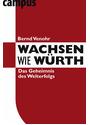 Wachsen wie Würth: Das Geheimnis des Welterfolgs - Bernd Venohr