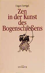 Zen in der Kunst des Bogenschießens - Eugen Her...