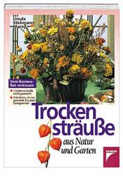 Trockensträuße aus Natur und Garten - Ursula St...