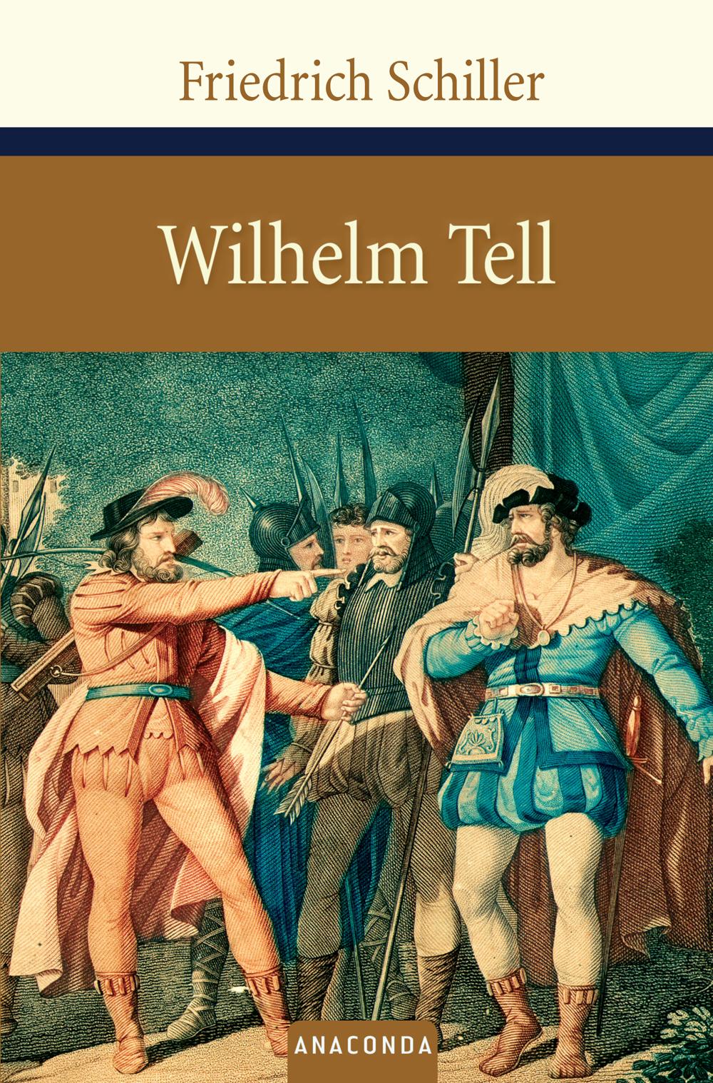 Wilhelm Tell: Zum Neujahrsgeschenk auf 1805 - Friedrich Schiller