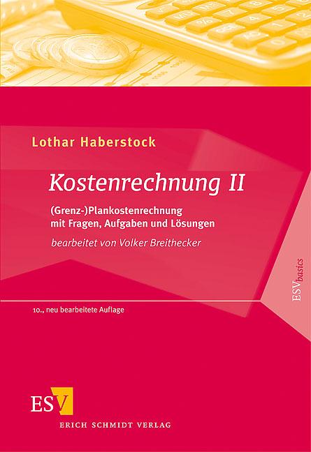Kostenrechnung 2: (Grenz-)Plankostenrechnung mit Fragen, Aufgaben und Lösungen: II - Lothar Haberstock