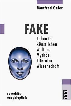 FAKE / Leben in kuenstlichen Welten. Mythos, Literatur, Wissenschaft - Manfred Geier