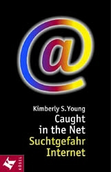Caught in the Net - Suchtgefahr Internet - Kimberly S. Young