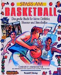 Spass am Basketball. Das große Buch für kleine Dribbler, Shooter und Streetballer - Christof Hafkenmeyer