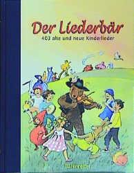 Der Liederbär. Das neue Liederbuch für die ganze Familie: 403 alte und neue Kinderlieder