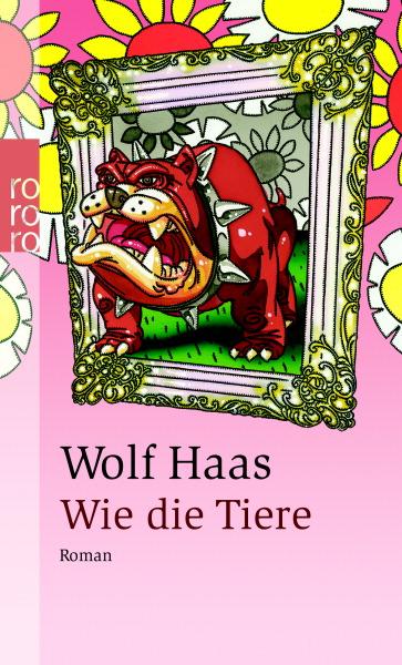 Wie die Tiere (rororo) - Wolf Haas