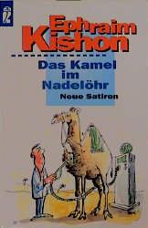 Das Kamel im Nadelöhr. Neue Satiren. - Ephraim Kishon