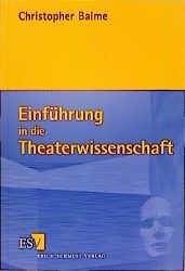 Einführung in die Theaterwissenschaft - Christopher Balme [2. Auflage]