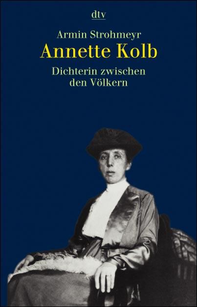 Annette Kolb. Dichterin zwischen den Völkern. - Armin Strohmeyr